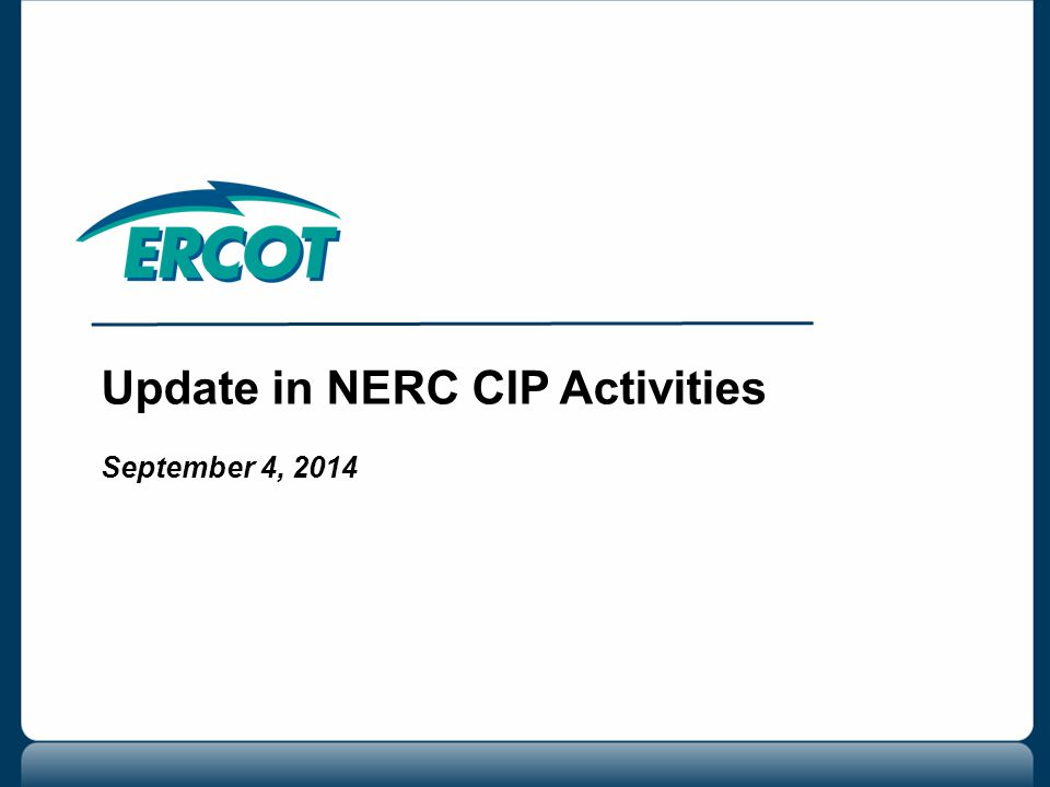 Update in NERC CIP Activities September 4, 2014