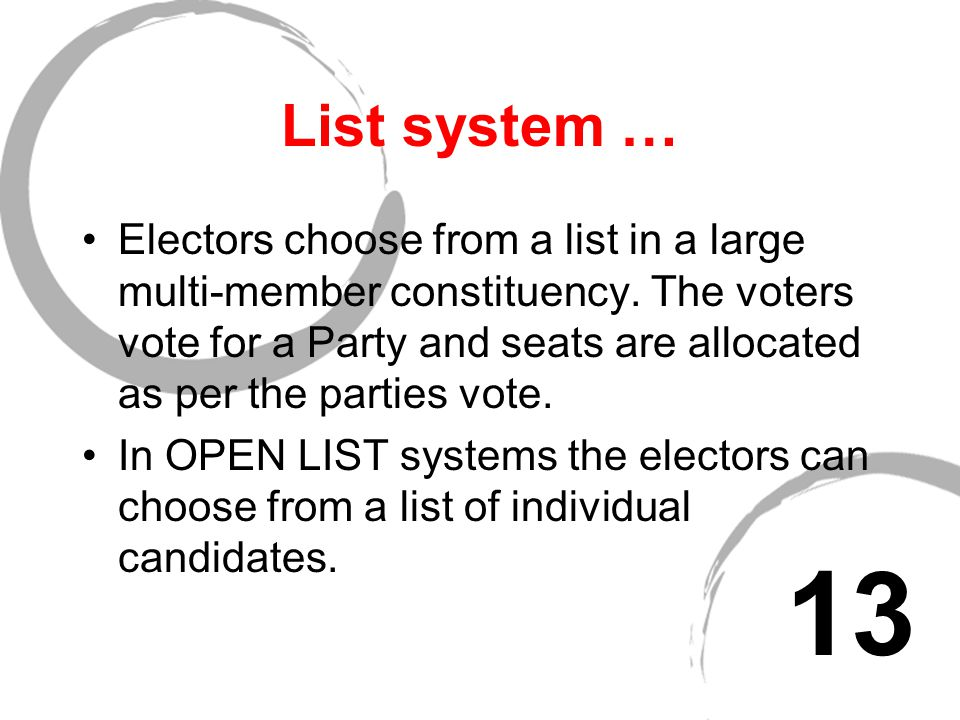 Proportional systems Essentially - there are two basic types of proportional systems … List system Single Transferable Vote (STV) System 12