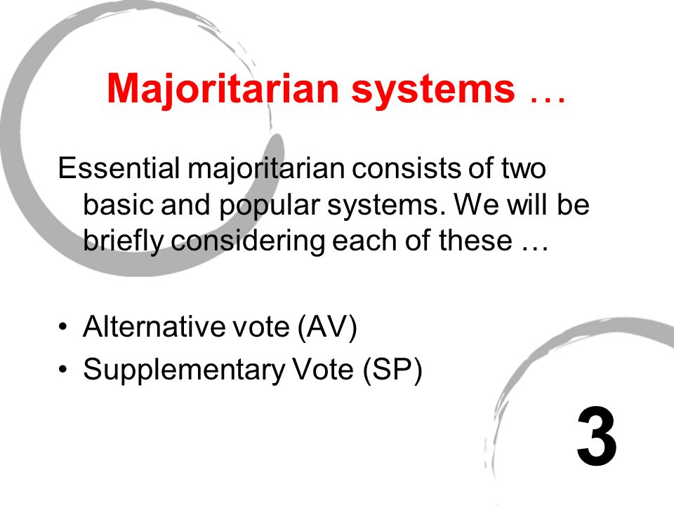In liberal democracies … A variety of systems that can be categorised into three types: Majoritarian Proportional Mixed We will be examining each of these … 2