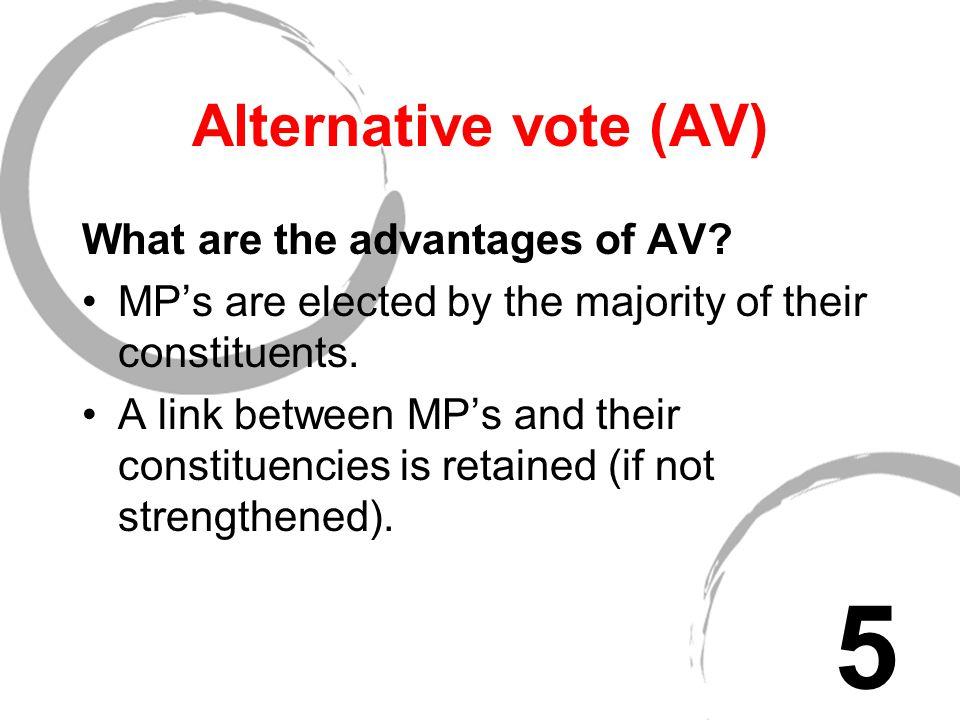 Alternative vote (AV) What are the advantages of AV.