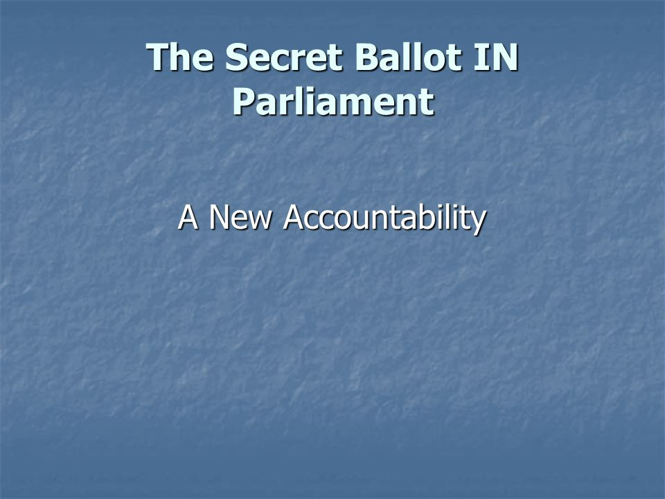 The Secret Ballot IN Parliament The Secret Ballot IN Parliament No more party elections