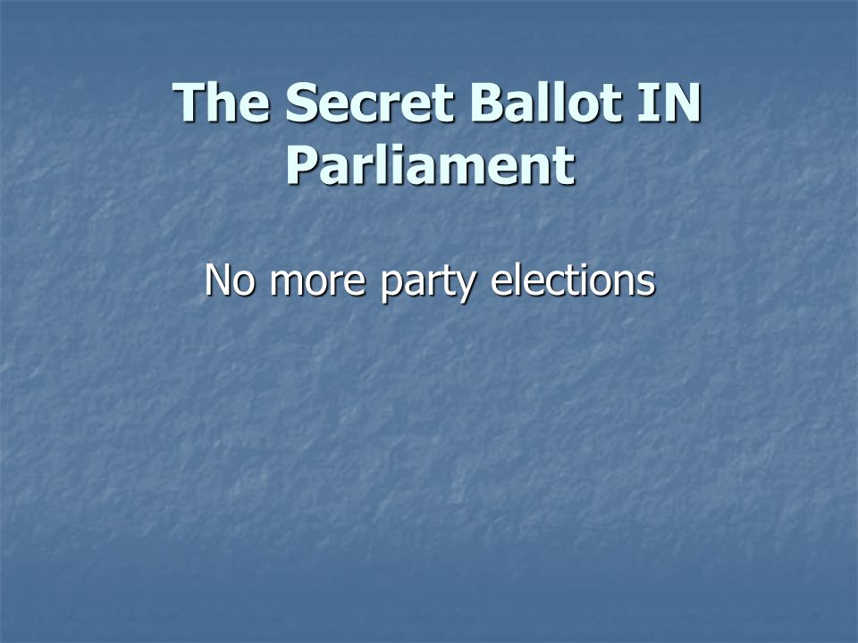 The Secret Ballot IN Parliament A Grass Roots Democracy!