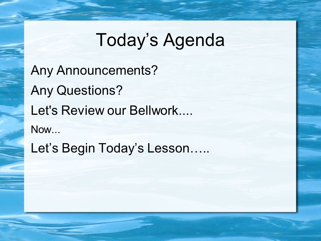 Today's Agenda Any Announcements. Any Questions. Let s Review our Bellwork....