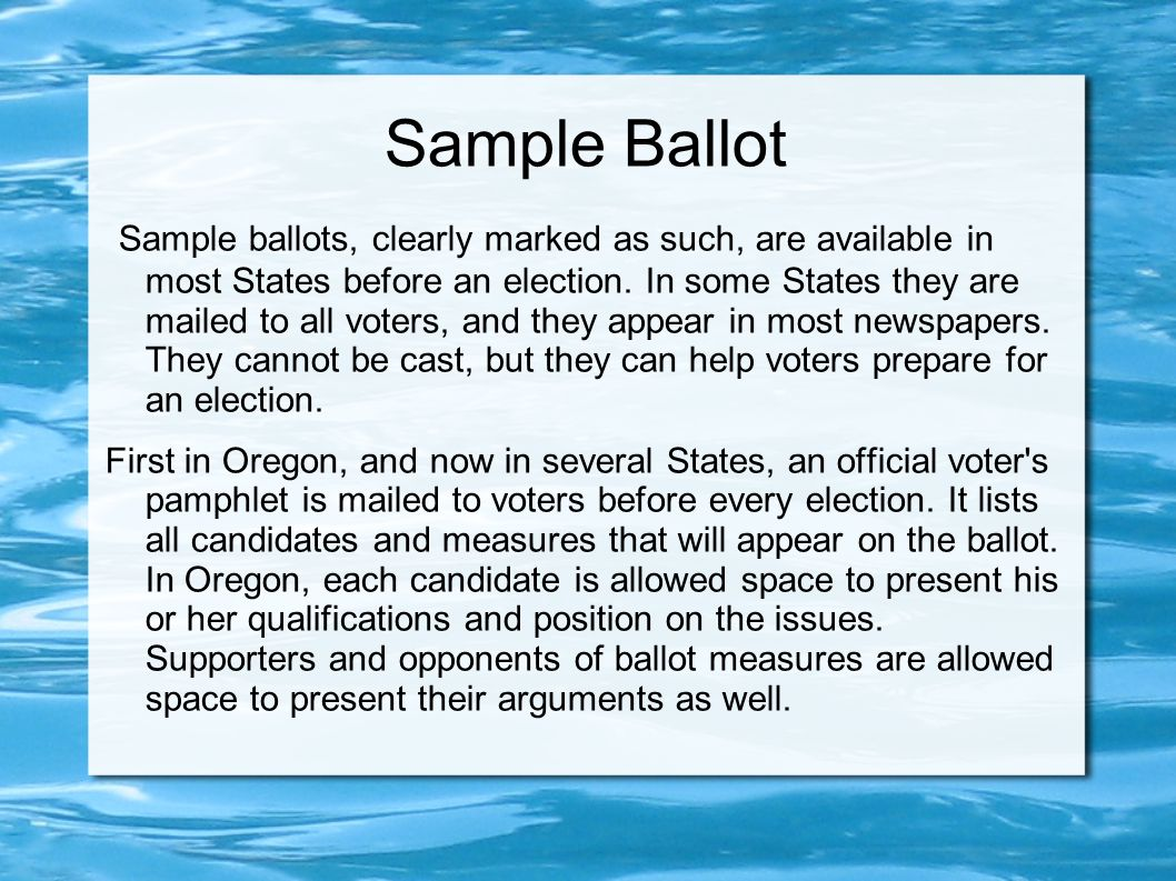 Sample Ballot Sample ballots, clearly marked as such, are available in most States before an election.