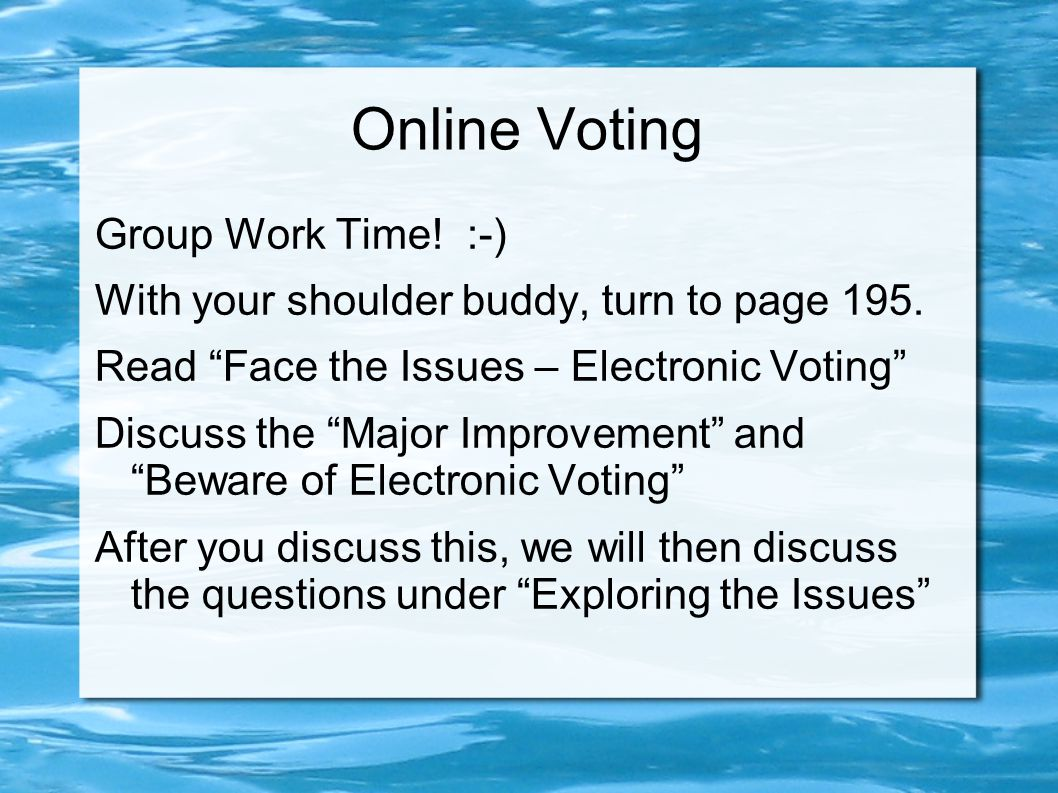 Online Voting Group Work Time. :-) With your shoulder buddy, turn to page 195.