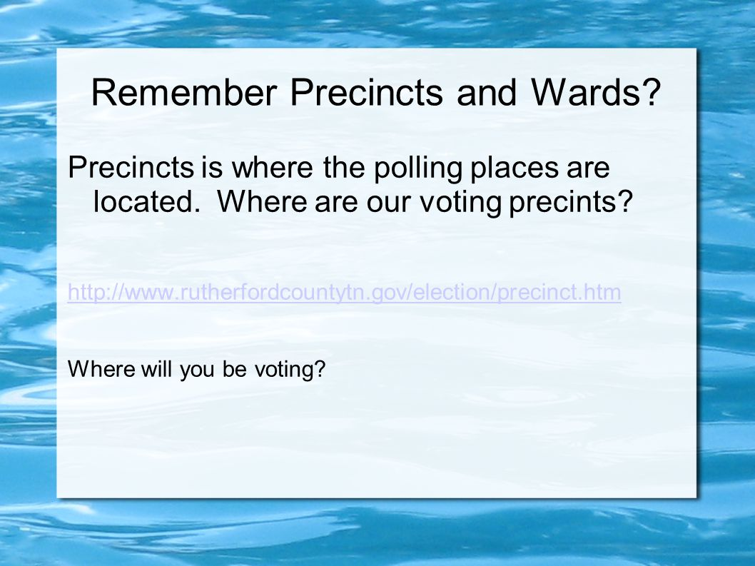Remember Precincts and Wards. Precincts is where the polling places are located.