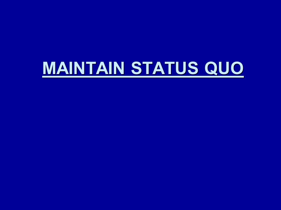 MAINTAIN STATUS QUO