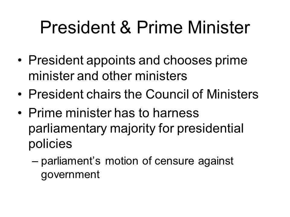 President & Prime Minister President appoints and chooses prime minister and other ministers President chairs the Council of Ministers Prime minister