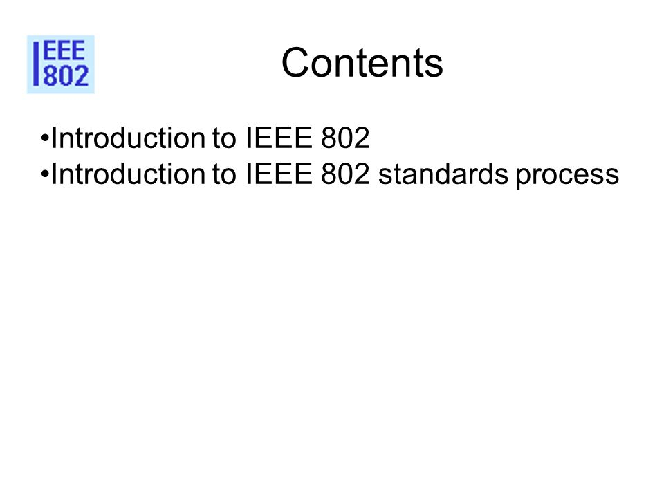 Contents Introduction to IEEE 802 Introduction to IEEE 802 standards process