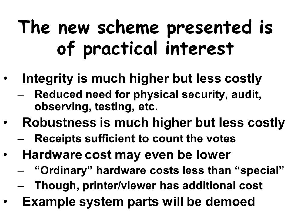 The new scheme presented is of practical interest Integrity is much higher but less costly –Reduced need for physical security, audit, observing, testing, etc.