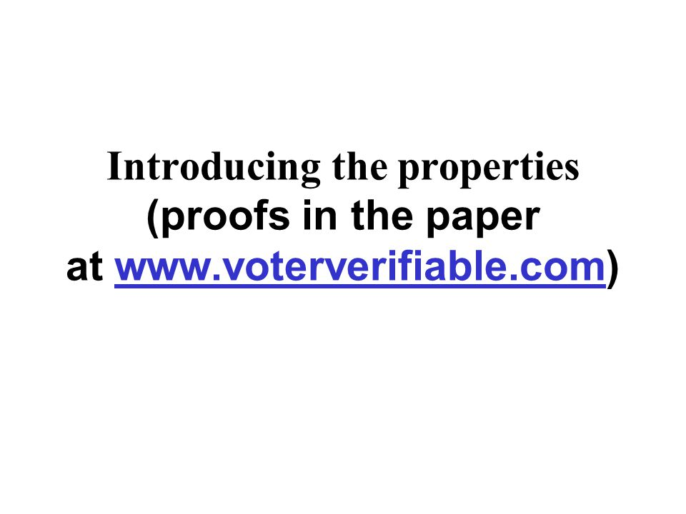 Introducing the properties (proofs in the paper at www.voterverifiable.com)