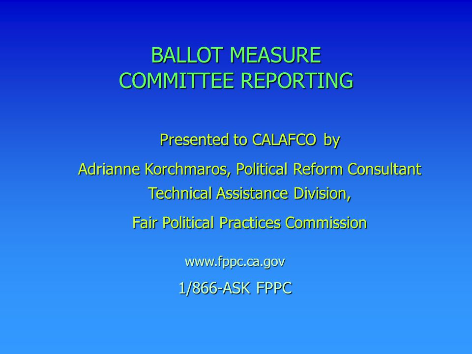 Presented to CALAFCO by Adrianne Korchmaros, Political Reform Consultant Technical Assistance Division, Fair Political Practices Commission www.fppc.c