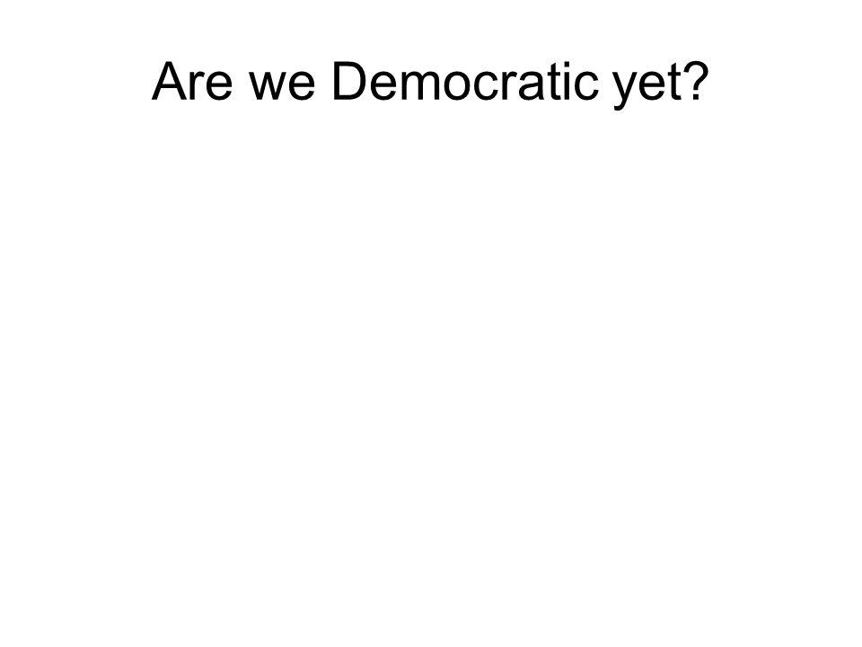 Are we Democratic yet?