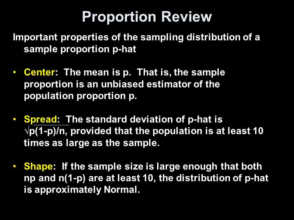 Confidence Intervals Form: –Point Estimate (PE)  Margin of Error (MOE) –PE is an unbiased estimator of the population parameter –MOE is confidence level  standard error (SE) of the estimator –SE is in the form of standard deviation / √sample size Specifics: ParameterPE MOE C-level Standard Error Number needed μ, with σ known x-barz*σ / √nn = [z*σ/MOE]² μ, with σ unknown x-bart*s / √nn = [z*σ/MOE]² pp-hatz*√p(1-p)/n n = p(1-p) [z*/MOE]² n = 0.25[z*/MOE]²