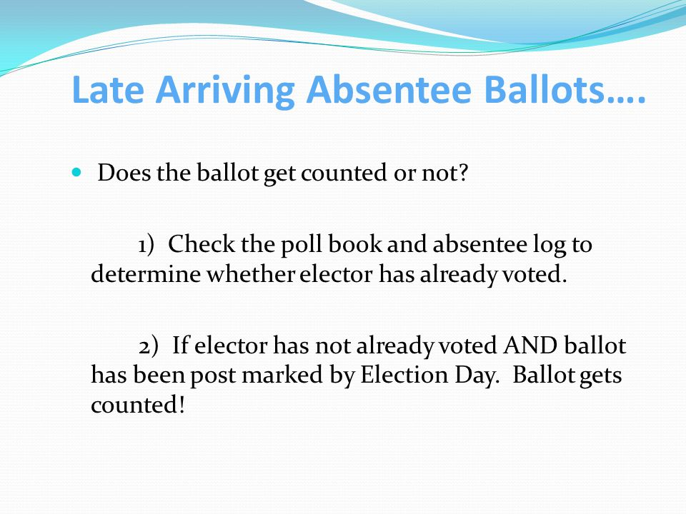 Late Arriving Absentee Ballots…. Does the ballot get counted or not.