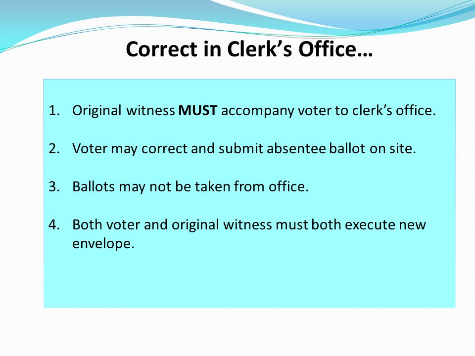 1.Original witness MUST accompany voter to clerk's office.