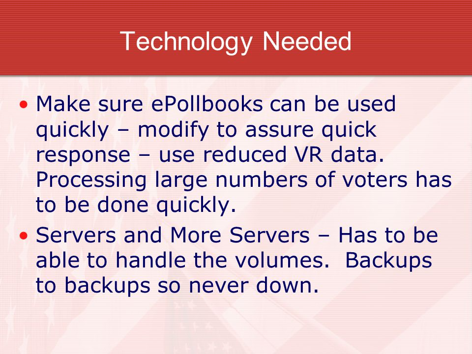Added Benefits When voter arrives at ePollbook, he/she is given instant credit for voting on the master pollbook at HQ.