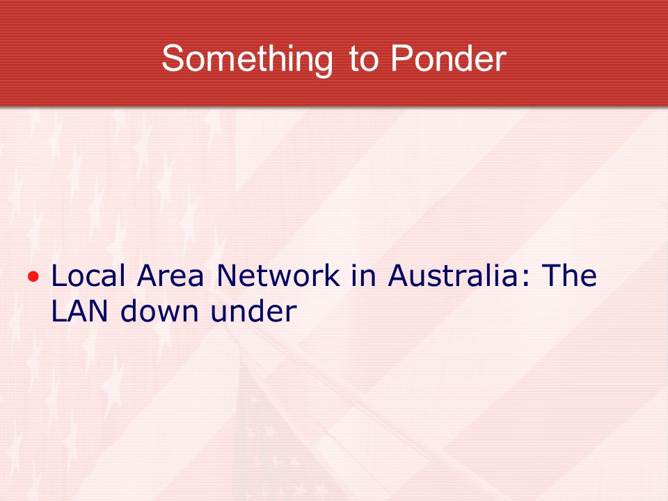 Something to Ponder Local Area Network in Australia: The LAN down under
