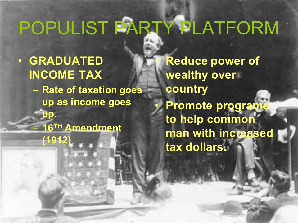 POPULIST PARTY PLATFORM GRADUATED INCOME TAX –Rate of taxation goes up as income goes up.