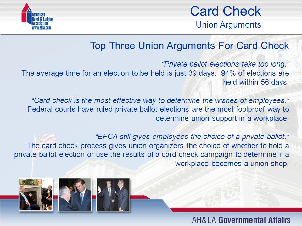 Card Check Union Arguments Top Three Union Arguments For Card Check Private ballot elections take too long. The average time for an election to be held is just 39 days.