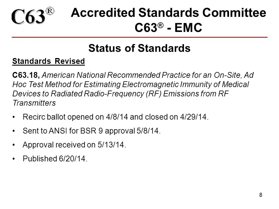 8 Accredited Standards Committee C63 ® - EMC Status of Standards Standards Revised C63.18, American National Recommended Practice for an On-Site, Ad H