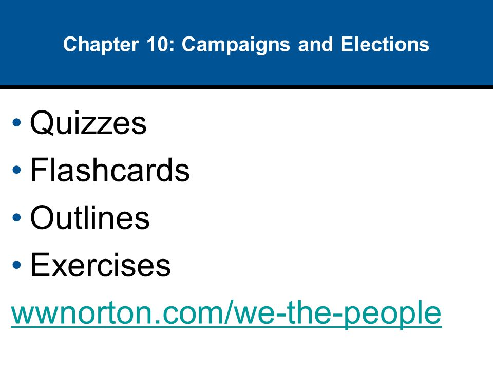 Chapter 10: Campaigns and Elections Quizzes Flashcards Outlines Exercises wwnorton.com/we-the-people