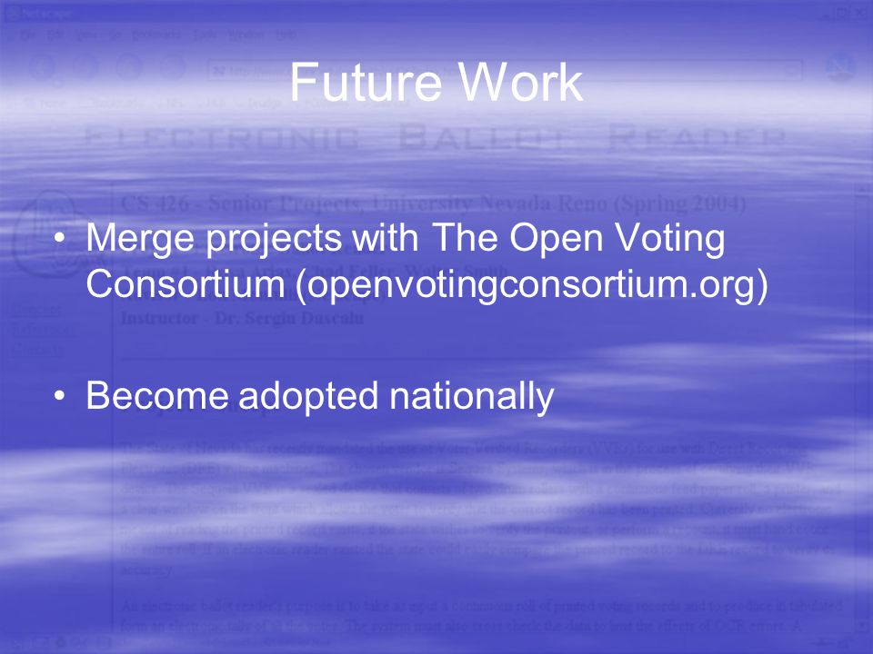 Future Work Merge projects with The Open Voting Consortium (openvotingconsortium.org) Become adopted nationally