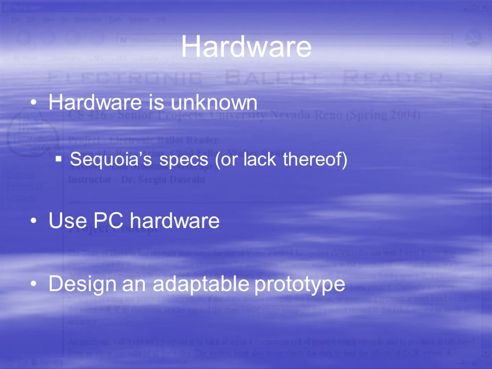 Hardware Hardware is unknown  Sequoia's specs (or lack thereof) Use PC hardware Design an adaptable prototype