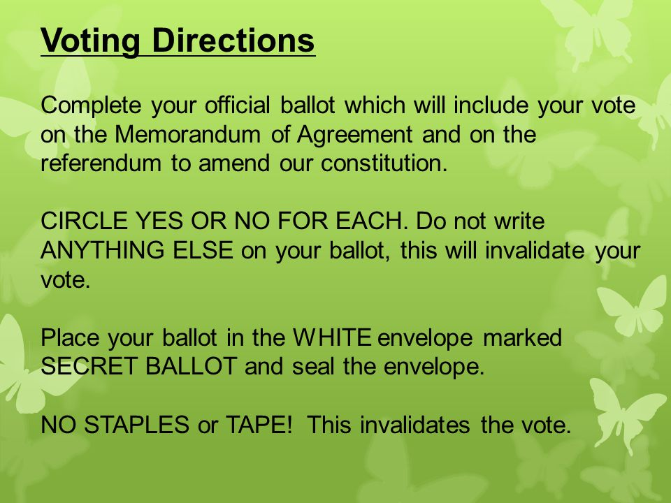 Voting Directions Complete your official ballot which will include your vote on the Memorandum of Agreement and on the referendum to amend our constitution.