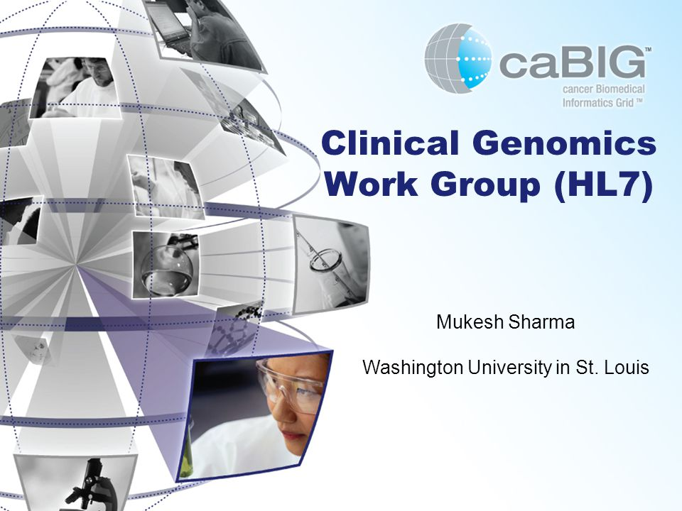 Clinical Genomics Work Group (HL7) Mukesh Sharma Washington University in St. Louis