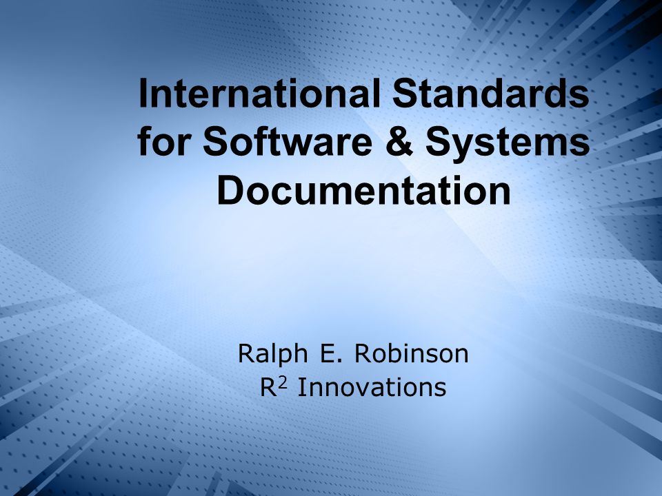 International Standards for Software & Systems Documentation Ralph E. Robinson R 2 Innovations