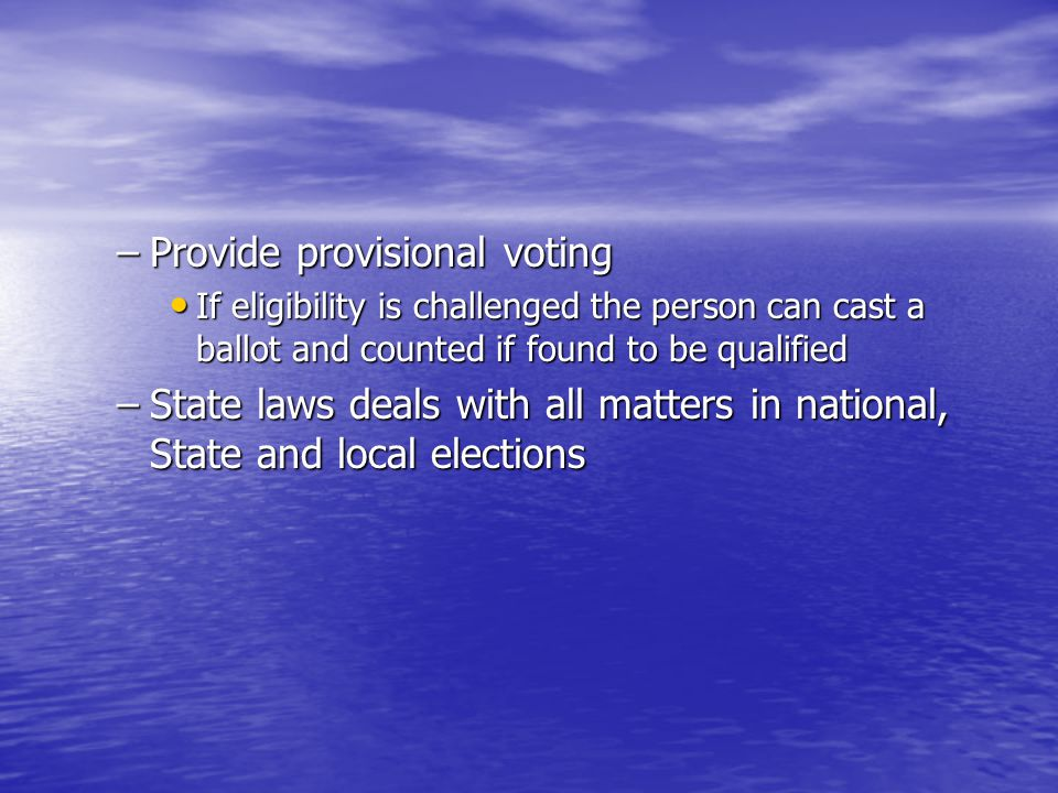 –Provide provisional voting If eligibility is challenged the person can cast a ballot and counted if found to be qualified If eligibility is challenge