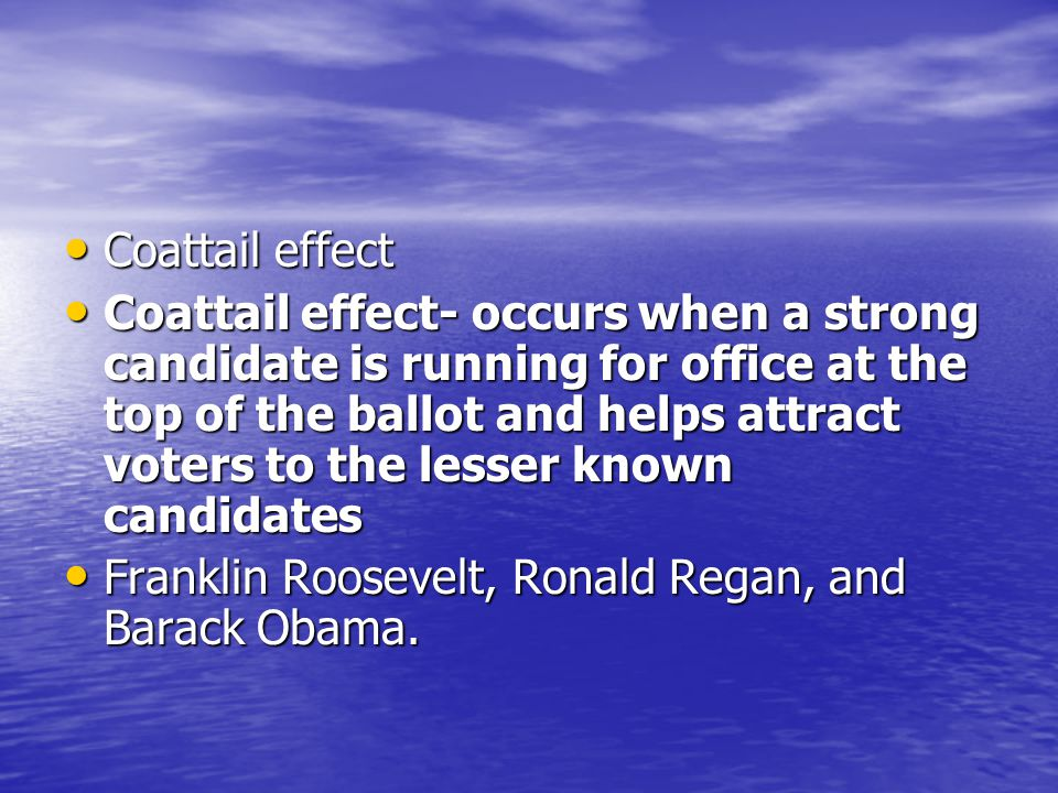 Coattail effect Coattail effect Coattail effect- occurs when a strong candidate is running for office at the top of the ballot and helps attract voter