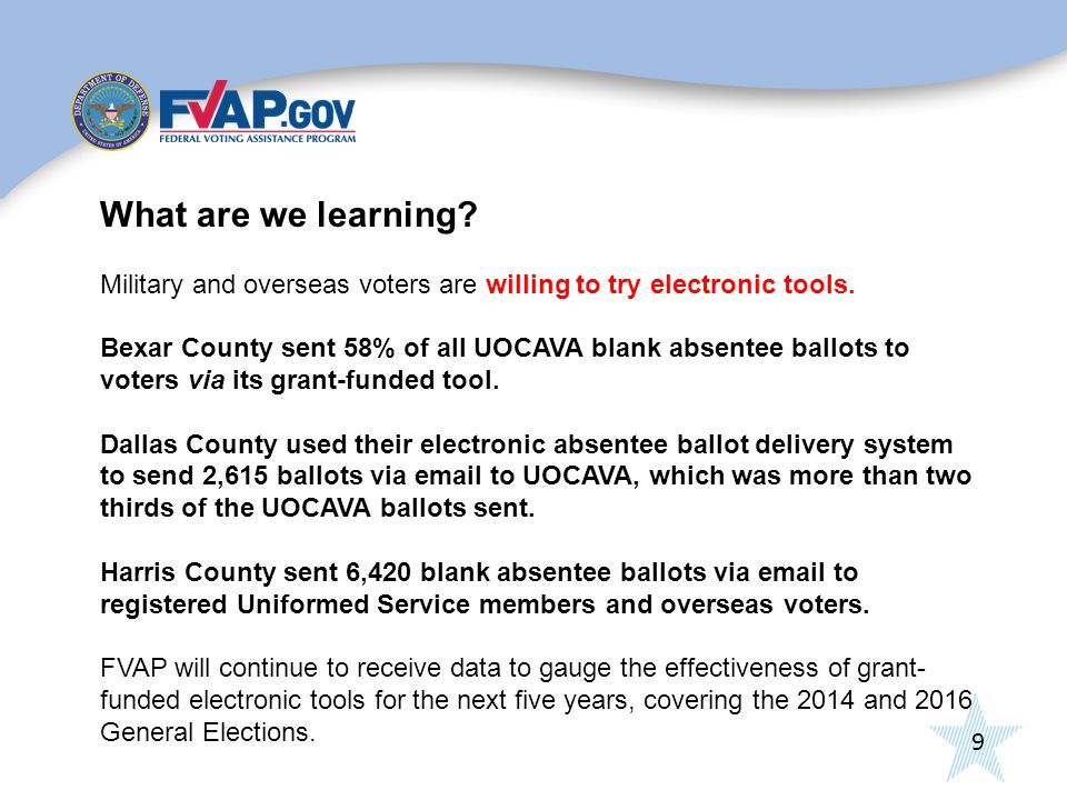 9 What are we learning. Military and overseas voters are willing to try electronic tools.