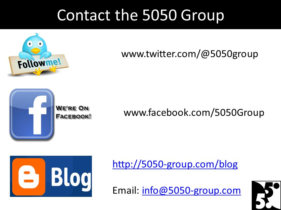 Contact the 5050 Group www.twitter.com/@5050group www.facebook.com/5050Group http://5050-group.com/blog Email: info@5050-group.cominfo@5050-group.com