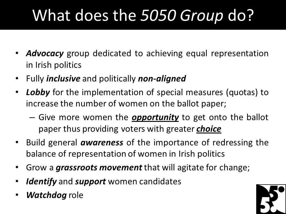 Advocacy group dedicated to achieving equal representation in Irish politics Fully inclusive and politically non-aligned Lobby for the implementation