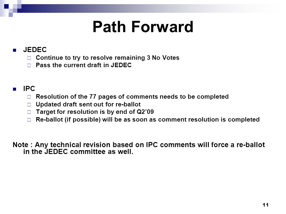 Path Forward JEDEC  Continue to try to resolve remaining 3 No Votes  Pass the current draft in JEDEC IPC  Resolution of the 77 pages of comments ne