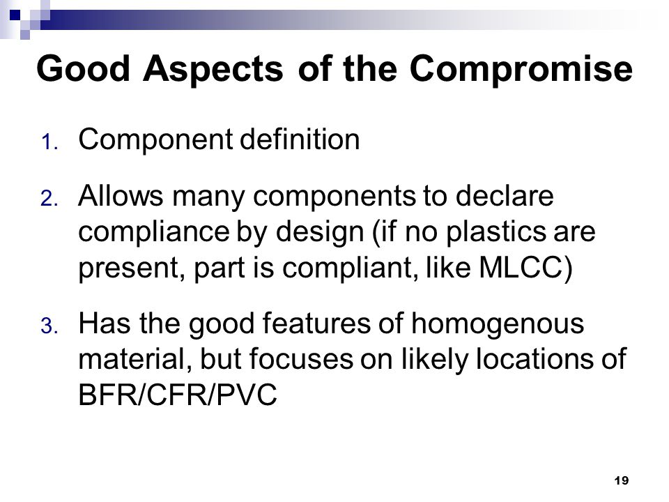 Good Aspects of the Compromise 1. Component definition 2. Allows many components to declare compliance by design (if no plastics are present, part is