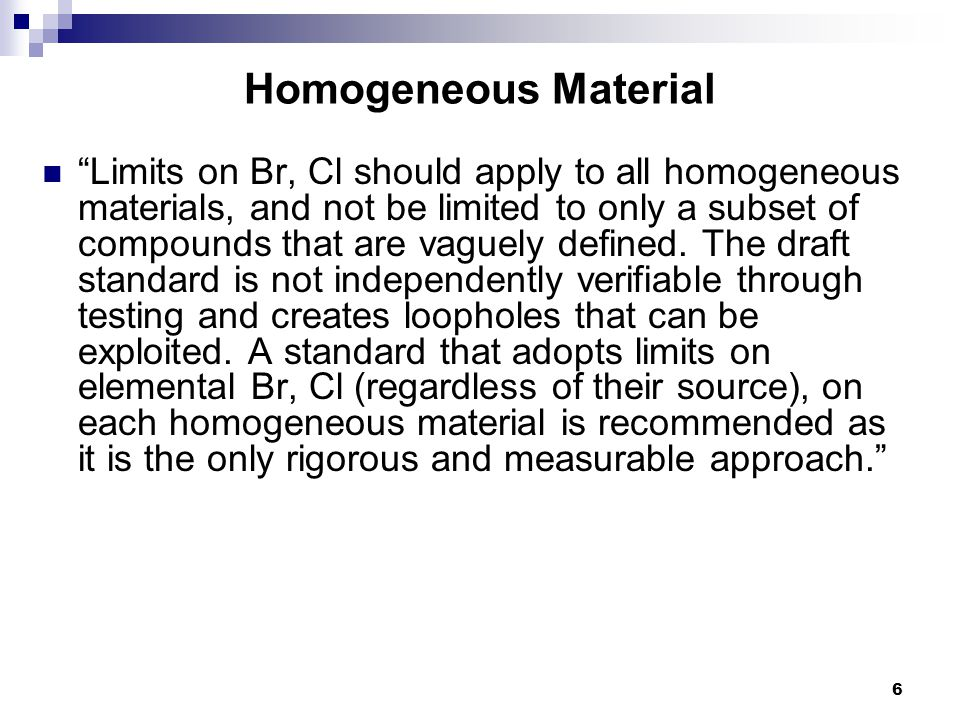 "Homogeneous Material ""Limits on Br, Cl should apply to all homogeneous materials, and not be limited to only a subset of compounds that are vaguely de"