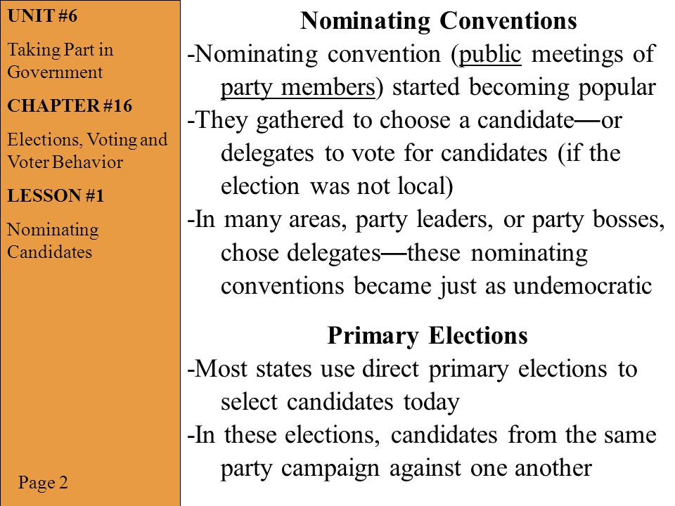 -Nominating convention (public meetings of party members) started becoming popular -They gathered to choose a candidate — or delegates to vote for can