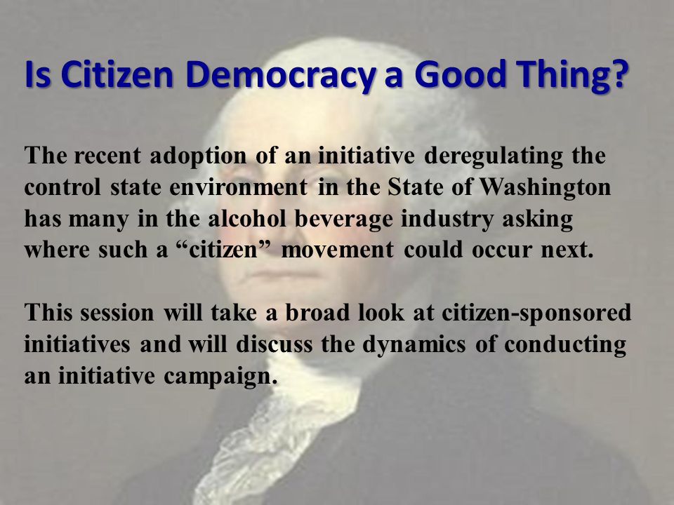 Is Citizen Democracy a Good Thing? Is Citizen Democracy a Good Thing? The recent adoption of an initiative deregulating the control state environment