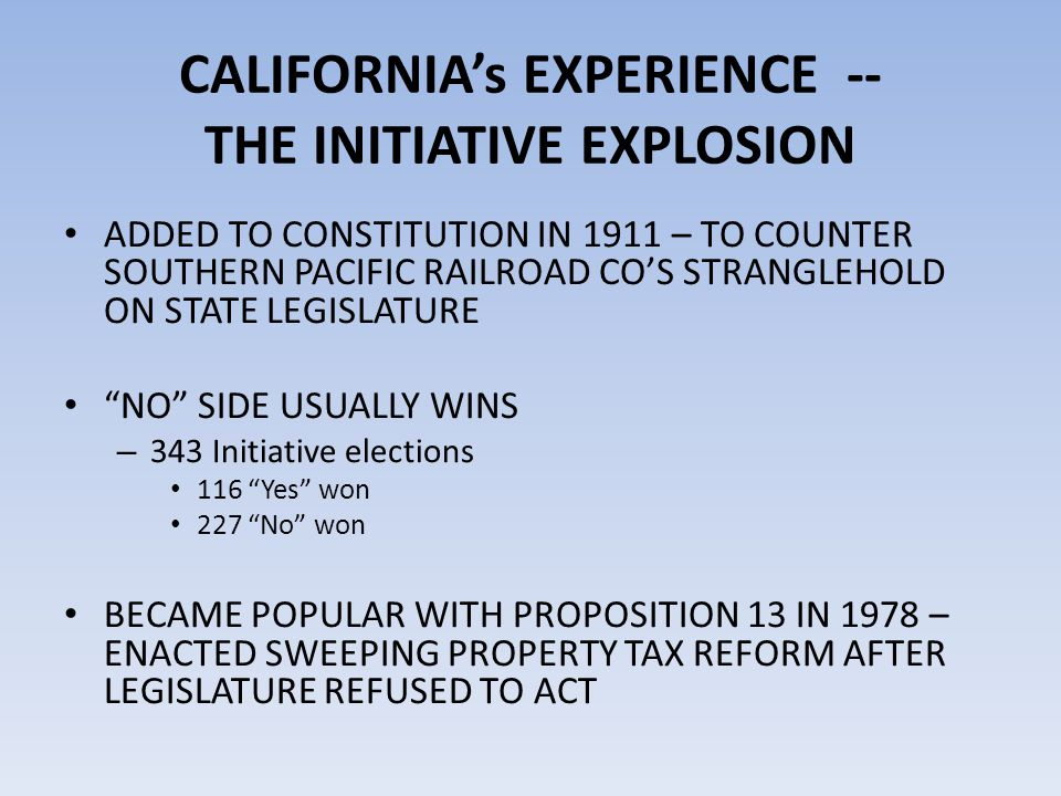 CALIFORNIA's EXPERIENCE -- THE INITIATIVE EXPLOSION ADDED TO CONSTITUTION IN 1911 – TO COUNTER SOUTHERN PACIFIC RAILROAD CO'S STRANGLEHOLD ON STATE LE