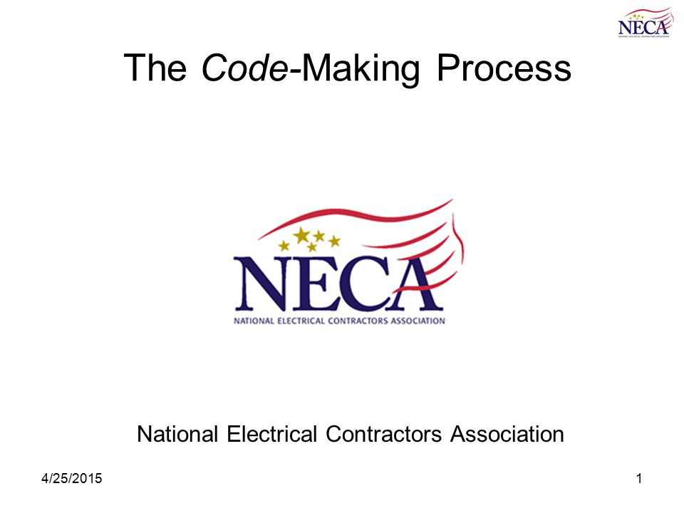 4/25/20151 The Code-Making Process National Electrical Contractors Association