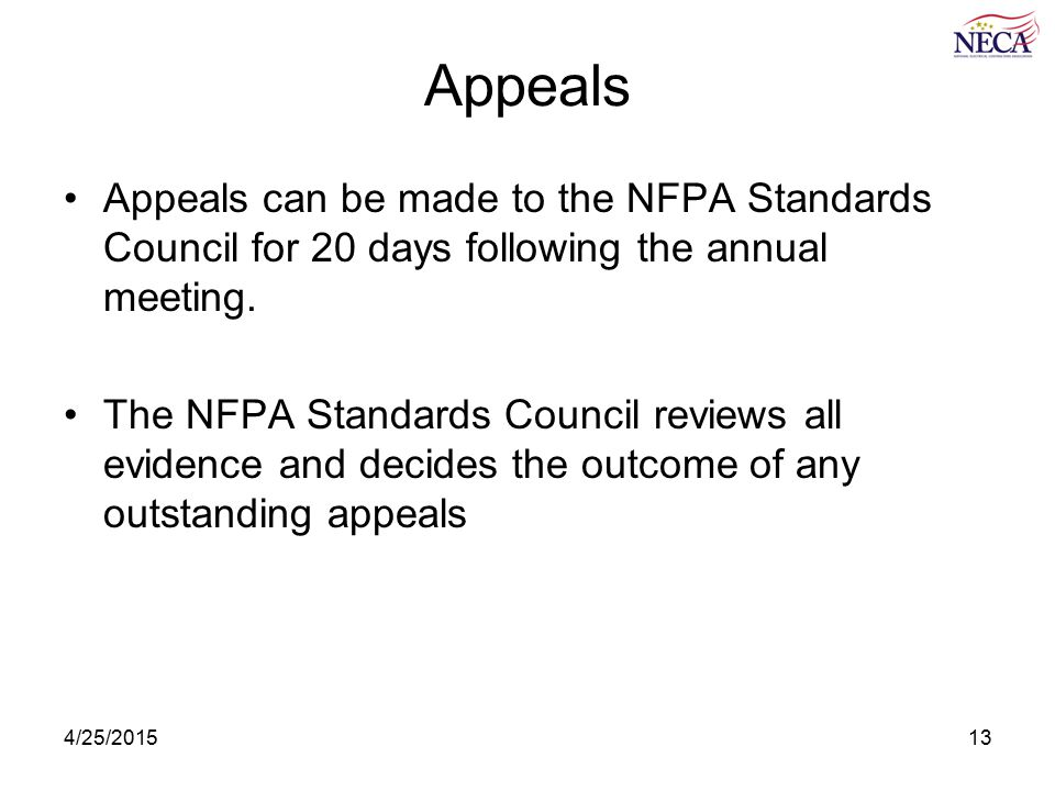 4/25/201513 Appeals Appeals can be made to the NFPA Standards Council for 20 days following the annual meeting.