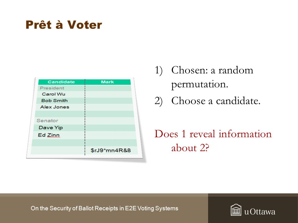 Future Work The way to a provably secure voting system: Marks Only Psuedorandom Permutations Serial Numbers or Cryptographic Onions Bulletin Board Election Results Other Audit Information On the Security of Ballot Receipts in E2E Voting Systems
