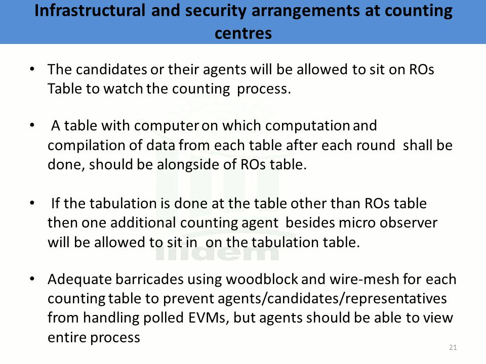 Infrastructural and security arrangements at counting centres The candidates or their agents will be allowed to sit on ROs Table to watch the counting process.