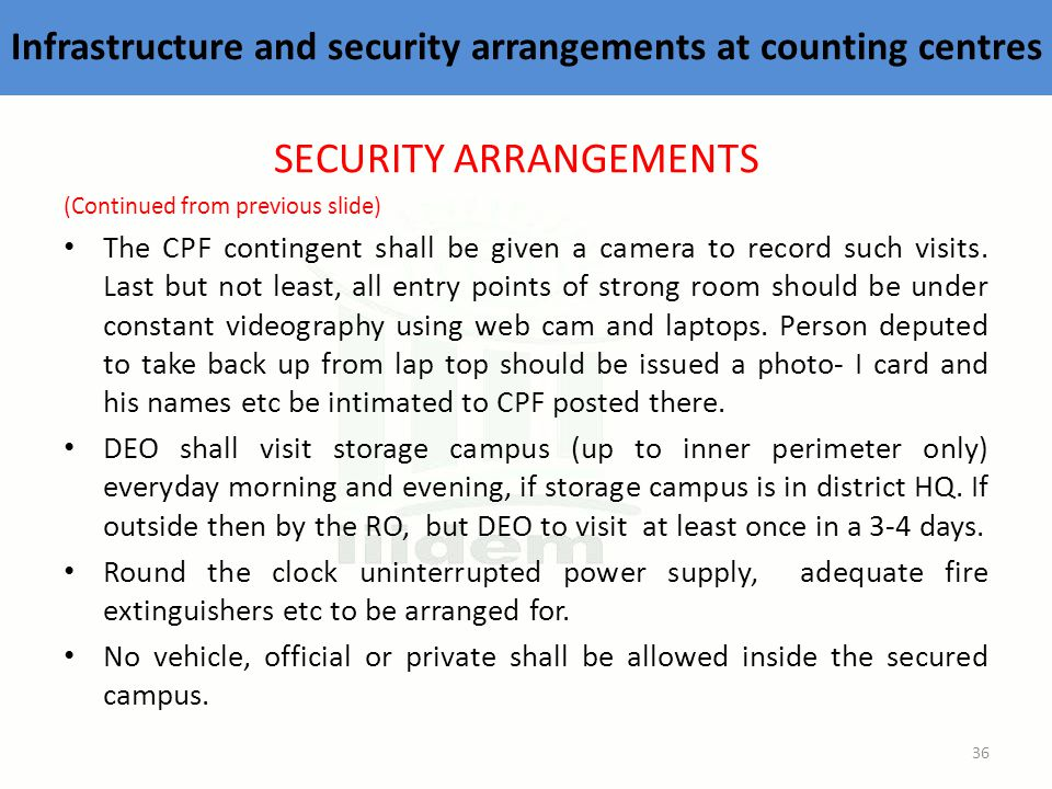 Infrastructure and security arrangements at counting centres SECURITY ARRANGEMENTS (Continued from previous slide) The CPF contingent shall be given a camera to record such visits.