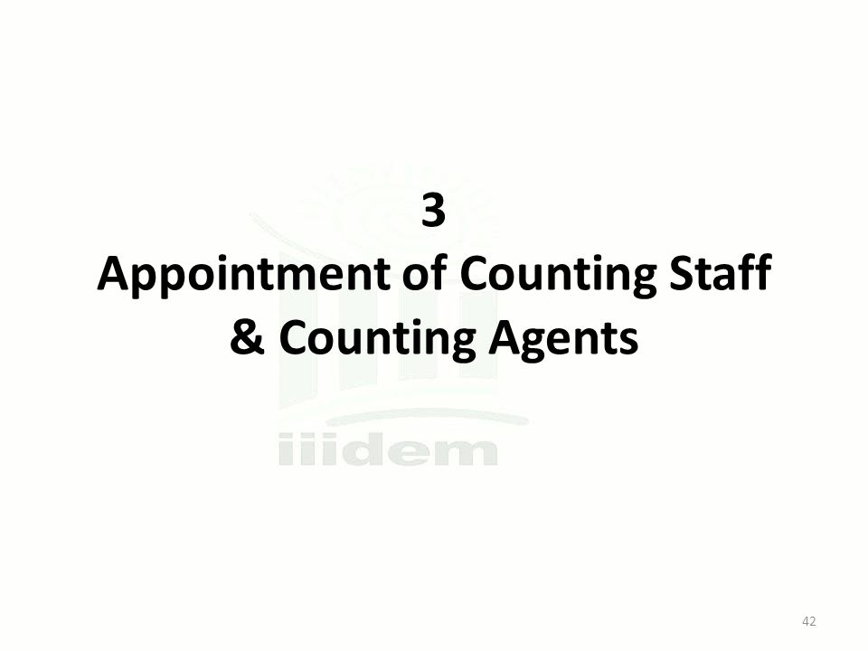 3 Appointment of Counting Staff & Counting Agents 42