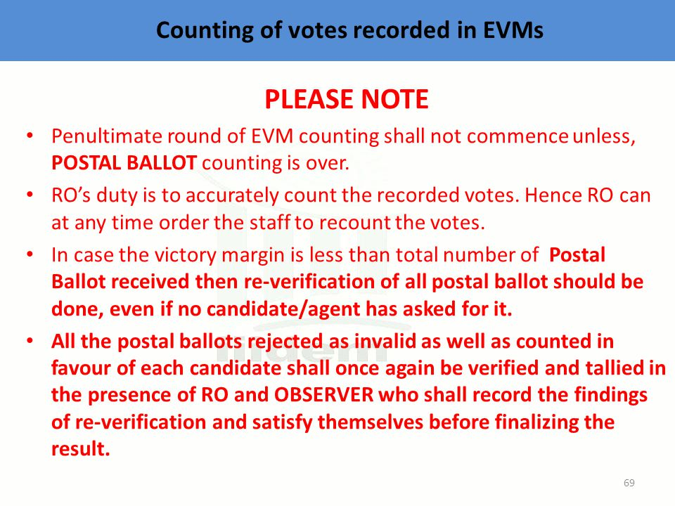 Counting of votes recorded in EVMs PLEASE NOTE Penultimate round of EVM counting shall not commence unless, POSTAL BALLOT counting is over.