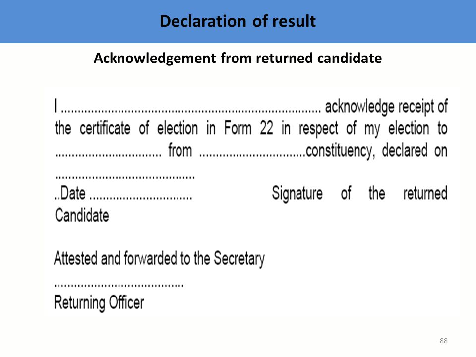 Acknowledgement from returned candidate Declaration of result 88